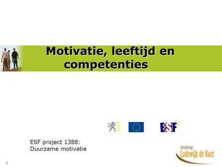 1 Motivatie, leeftijd en competenties ESF project 1388: Duurzame motivatie.
