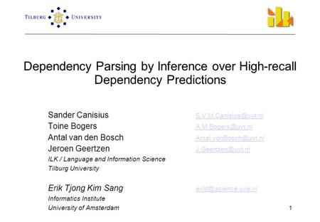 1 Dependency Parsing by Inference over High-recall Dependency Predictions Sander Canisius  Toine Bogers