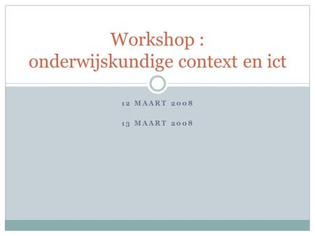 Workshop : onderwijskundige context en ict