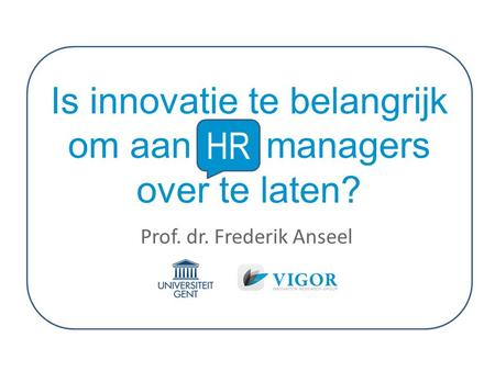 Is innovatie te belangrijk om aan HR managers over te laten? Prof. dr. Frederik Anseel HR.