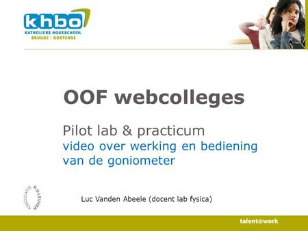 OOF webcolleges Pilot lab & practicum video over werking en bediening van de goniometer Luc Vanden Abeele (docent lab fysica)