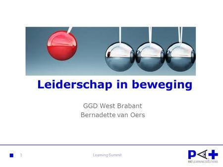 Leiderschap in beweging GGD West Brabant Bernadette van Oers 1 Learning Summit1.