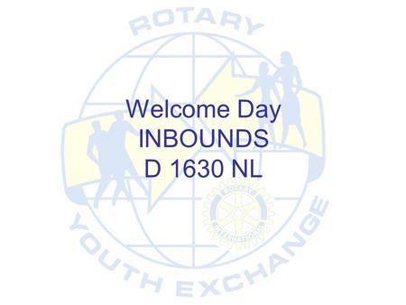 Welcome Day INBOUNDS D 1630 NL. Agenda Welcome •Introduction : Inbounds 2013 Inbounds 2013-2014 Rebounds 2012-2013 •Guidelines Students, Parents, Club.