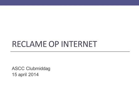 RECLAME OP INTERNET ASCC Clubmiddag 15 april 2014.