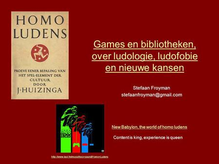 Games en bibliotheken, over ludologie, ludofobie en nieuwe kansen Stefaan Froyman New Babylon, the world of homo ludens Content.