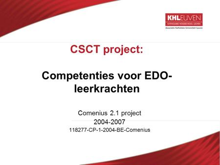 CSCT project: Competenties voor EDO- leerkrachten Comenius 2.1 project 2004-2007 118277-CP-1-2004-BE-Comenius.