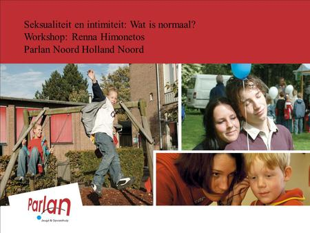 Seksualiteit en intimiteit: Wat is normaal? Workshop: Renna Himonetos Parlan Noord Holland Noord.