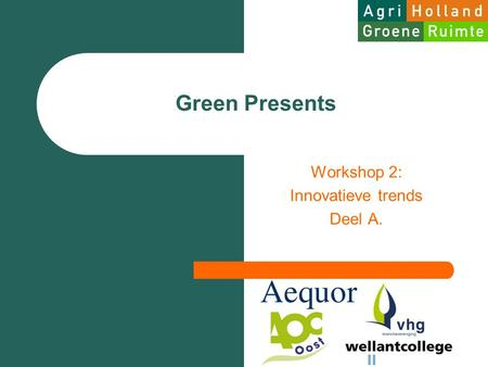 Green Presents Workshop 2: Innovatieve trends Deel A.