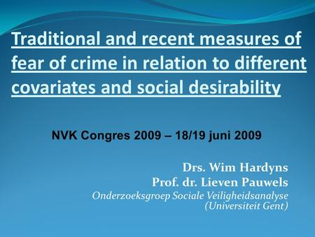Traditional and recent measures of fear of crime in relation to different covariates and social desirability Drs. Wim Hardyns Prof. dr. Lieven Pauwels.
