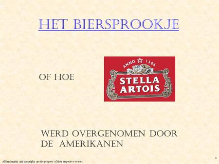 Het Biersprookje of hoe werd Overgenomen door de Amerikanen All trademarks and copyrights are the property of their respective owners *