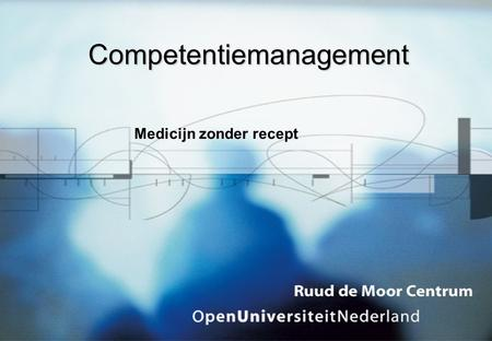 Medicijn zonder recept Competentiemanagement. •Albert Kampermann •Open Universiteit Nederland •Onderzoek Competentiemanagement •Innovatiedag Werken in.