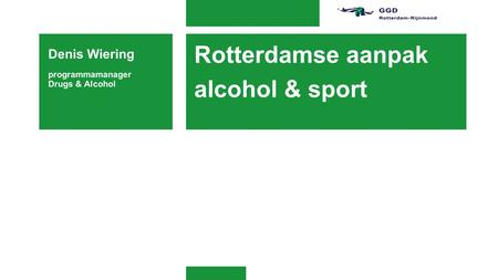 Rotterdamse aanpak alcohol & sport Denis Wiering programmamanager Drugs & Alcohol.