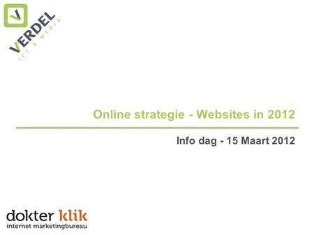 Online strategie - Websites in 2012 Info dag - 15 Maart 2012.