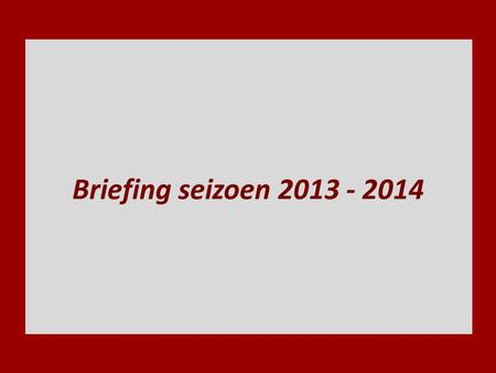 Briefing seizoen 2013 - 2014.