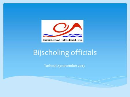 Bijscholing officials Torhout 23 november 2013. 10 uur : Verwelkoming + inleiding R. Buggenhout 10 u 15 – 10 u 45 : Workshop 1 10 u 50 – 11 u 20 :Workshop.