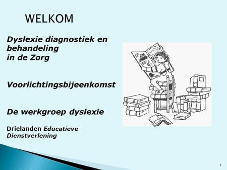 WELKOM Dyslexie diagnostiek en behandeling in de Zorg