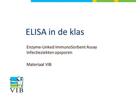 ELISA in de klas Enzyme-Linked ImmunoSorbent Assay Infectieziekten opsporen Materiaal VIB.