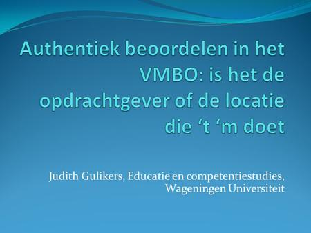 Judith Gulikers, Educatie en competentiestudies, Wageningen Universiteit.
