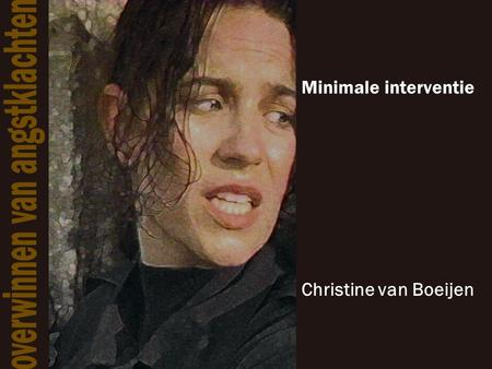 Minimale interventie Christine van Boeijen. Indeling lezing •Stoornissen •Randomised Controlled Trial (RCT) •Implementatie minimale interventie •Minimale.