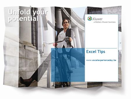 Unfold your potential Excel Tips www.excelexperienceday.be.