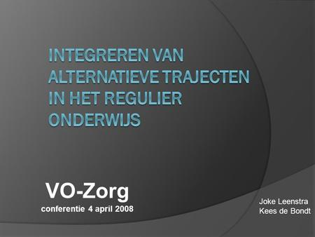 VO-Zorg conferentie 4 april 2008 Joke Leenstra Kees de Bondt.