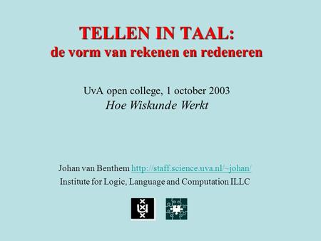 TELLEN IN TAAL: de vorm van rekenen en redeneren Johan van Benthem   Institute for.