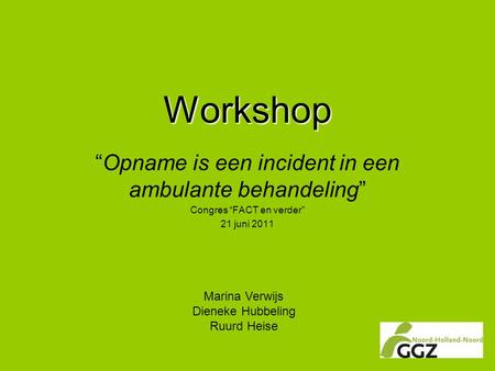 "Workshop ""Opname is een incident in een ambulante behandeling"""
