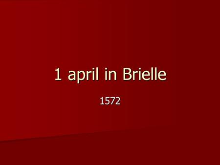 1 april in Brielle 1572.