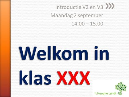 Introductie V2 en V3 Maandag 2 september 14.00 – 15.00.