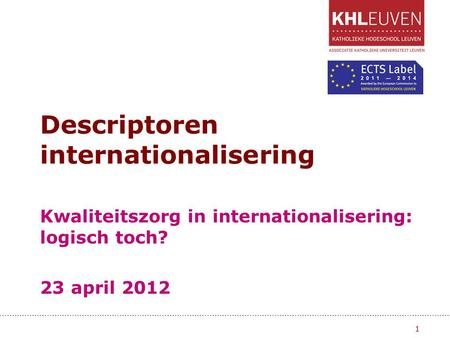 Descriptoren internationalisering 1 Kwaliteitszorg in internationalisering: logisch toch? 23 april 2012.
