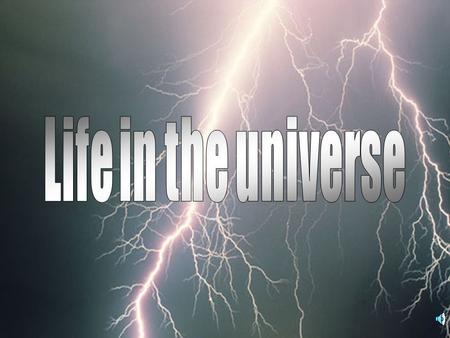 Life in the universe.