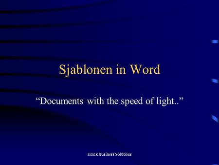 "Emck Business Solutions Sjablonen in Word ""Documents with the speed of light.."""