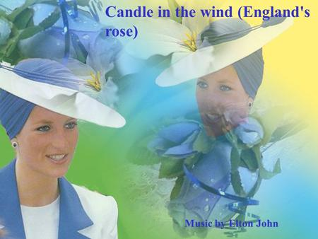 1 Music by Elton John Candle in the wind (England's rose)