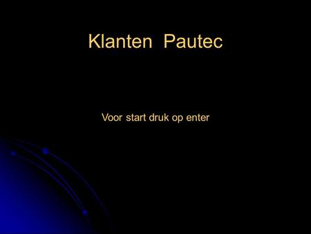 Klanten Pautec Voor start druk op enter. Industrial Services & Support B.V. Pautec Powerful in Consultancy Auto start Software Engineering Hardware Engineering.