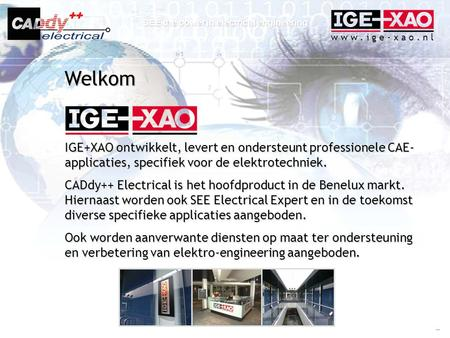 W w w. i g e - x a o. n l SEE the power in electrical engineering IGE+XAO ontwikkelt, levert en ondersteunt professionele CAE- applicaties, specifiek voor.