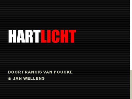 HARTLICHT DOOR FRANCIS VAN POUCKE & JAN WELLENS. WAT? 1.Geintegreerde ECG patch (in kleding) 2.Trainings schema instellen en monitoren(Smartphone) •Power.