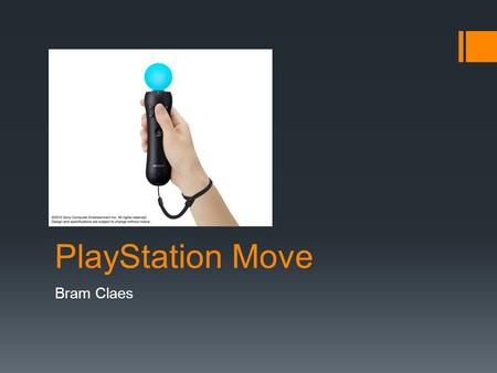 PlayStation Move Bram Claes. Kenmerken PlayStation Move  PlayStation Move is een motion-sensing game controller platform door Sony Computer Entertainment.
