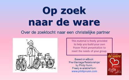 Op zoek naar de ware This material is freely provided to help you build your own Power Point presentation to meet the needs of your group. 1 Based on eBook: