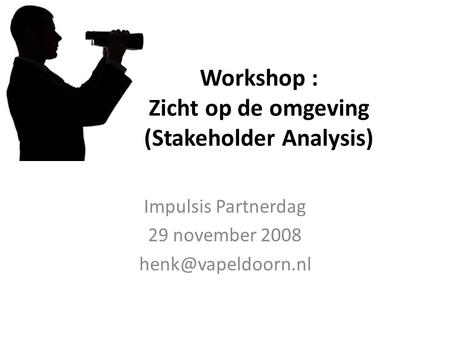 Workshop : Zicht op de omgeving (Stakeholder Analysis) Impulsis Partnerdag 29 november 2008