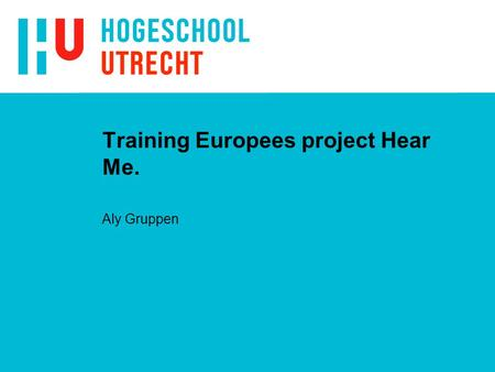 Training Europees project Hear Me. Aly Gruppen. Wat is Hear Me? n Highly n EducAted n Retirees n Mentoring n Early school leavers.
