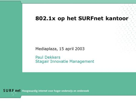 802.1x op het SURFnet kantoor Mediaplaza, 15 april 2003 Paul Dekkers Stagair Innovatie Management.