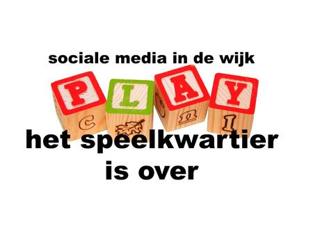 Sociale media in de wijk het speelkwartier is over.