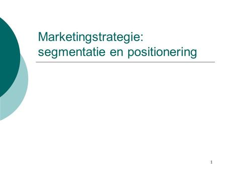 1 Marketingstrategie: segmentatie en positionering.