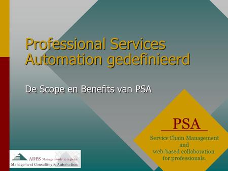 Professional Services Automation gedefinieerd PSA Service Chain Management and web-based collaboration for professionals. De Scope en Benefits van PSA.
