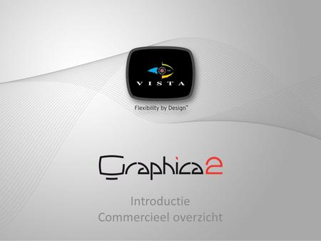 Introductie Commercieel overzicht. Graphica 2 – Video Management Systeem (G2 VMS) •Ondersteuning van IP-devices (camera's, encoders …) en klassieke DVR's.