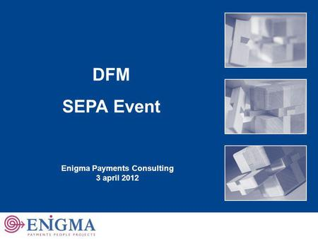 11 DFM SEPA Event Enigma Payments Consulting 3 april 2012.