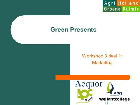Green Presents Workshop 3 deel 1: Marketing. Programma Marketing  Je hebt een idee, hoe nu verder?  Presentatie ondernemersidee door de teams  Introductie.