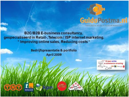 B2C/B2B E-business consultancy, gespecialiseerd in Retail-,Telecom / ISP internet marketing. * Improving online sales, Reducing costs * Bedrijfspresentatie.