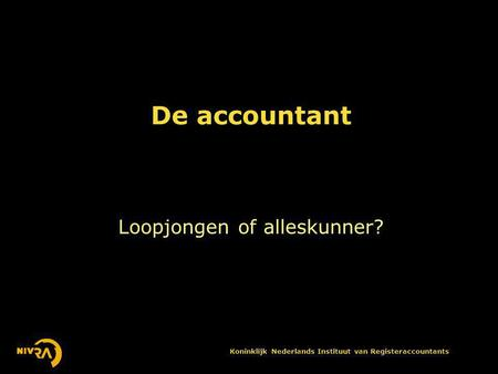 Koninklijk Nederlands Instituut van Registeraccountants De accountant Loopjongen of alleskunner?