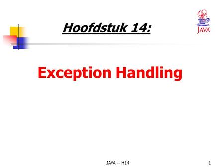 JAVA -- H141 Exception Handling Hoofdstuk 14: JAVA -- H142 • Exception: • ongewone of foutieve situatie, bv. delen door nul -> console-applicatie mislukt.
